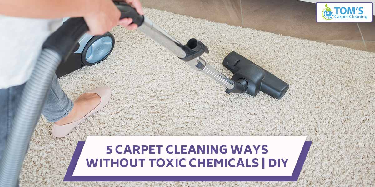 5 Carpet Cleaning Ways Without Toxic Chemicals